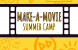 MAKE-A-MOVIE SUMMER CAMP IS BACK!